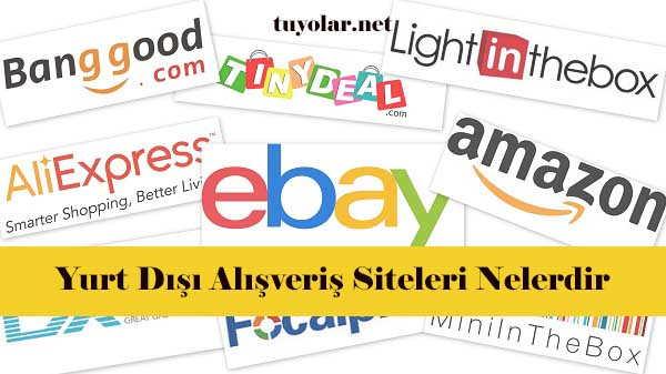 Yurt Dışı Alışveriş Siteleri Nelerdir
